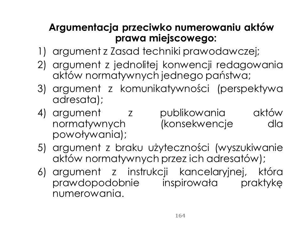 Argumentacja przeciwko numerowaniu aktów prawa miejscowego: 1)argument z Zasad techniki prawodawczej; 2)argument z jednolitej konwencji redagowania ak