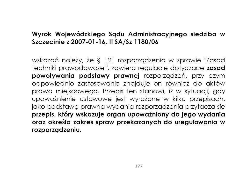 Wyrok Wojewódzkiego Sądu Administracyjnego siedziba w Szczecinie z 2007-01-16, II SA/Sz 1180/06 wskazać należy, że § 121 rozporządzenia w sprawie
