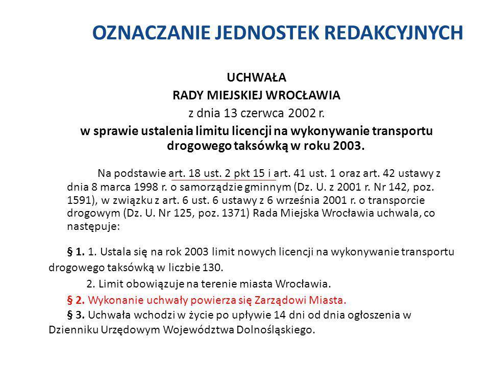 OZNACZANIE JEDNOSTEK REDAKCYJNYCH UCHWAŁA RADY MIEJSKIEJ WROCŁAWIA z dnia 13 czerwca 2002 r. w sprawie ustalenia limitu licencji na wykonywanie transp
