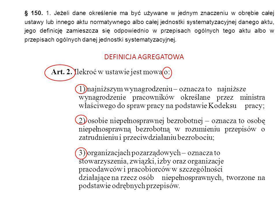 § 150. 1. Jeżeli dane określenie ma być używane w jednym znaczeniu w obrębie całej ustawy lub innego aktu normatywnego albo całej jednostki systematyz