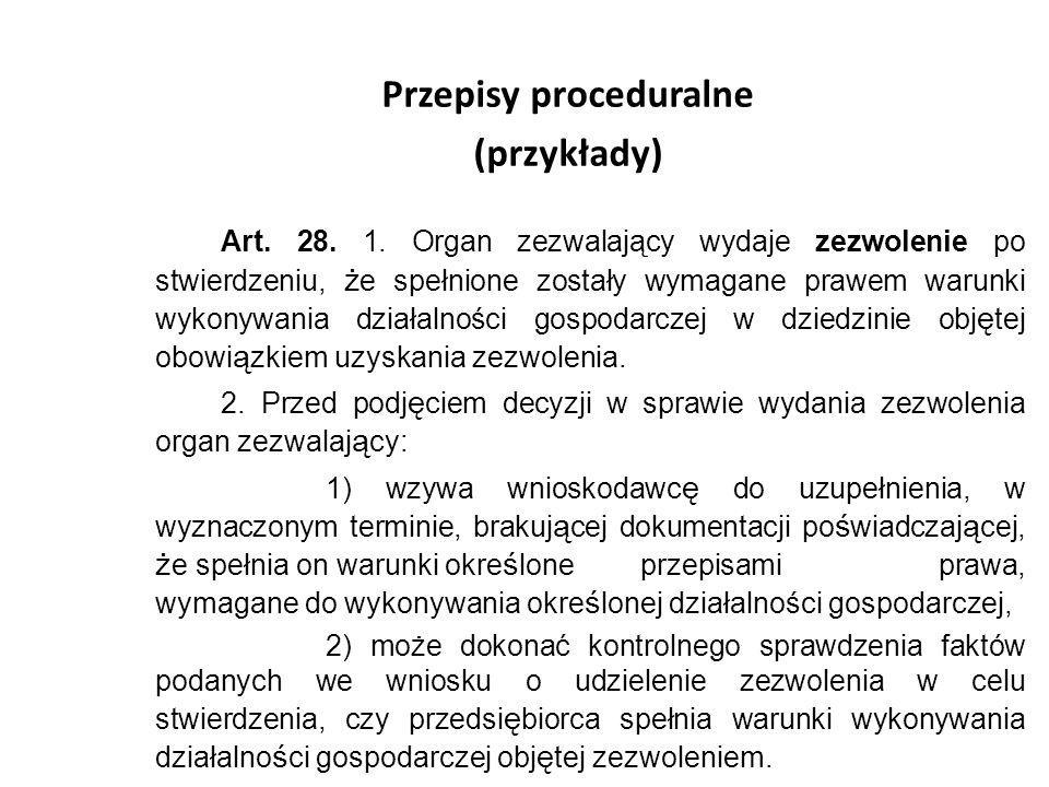 Przepisy proceduralne (przykłady) Art. 28. 1. Organ zezwalający wydaje zezwolenie po stwierdzeniu, ż e spełnione zostały wymagane prawem warunki wykon