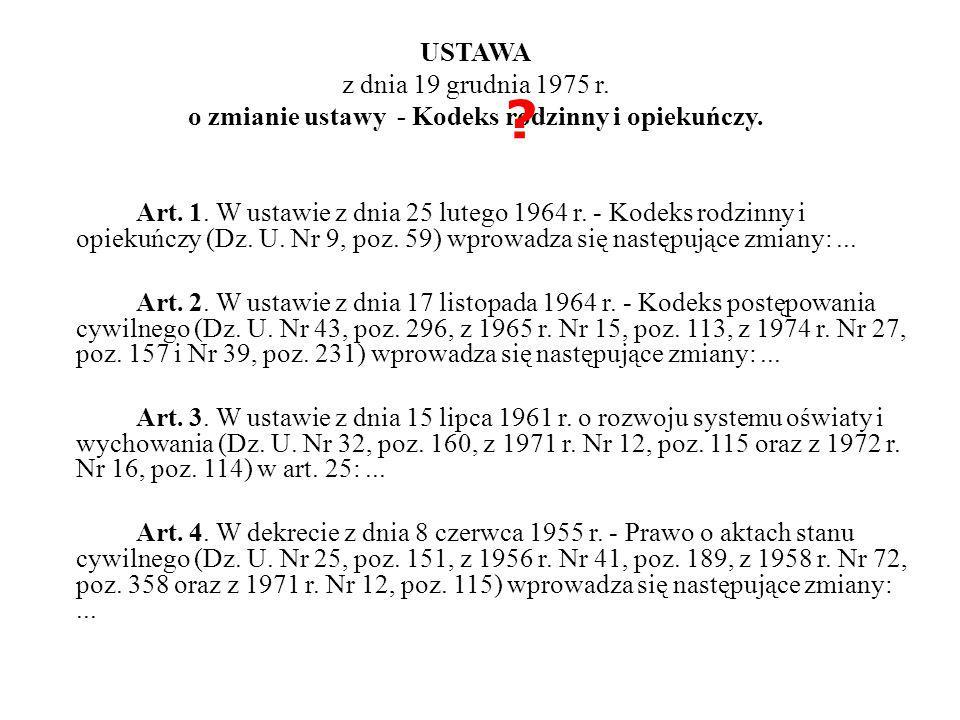 USTAWA z dnia 19 grudnia 1975 r. o zmianie ustawy - Kodeks rodzinny i opiekuńczy. Art. 1. W ustawie z dnia 25 lutego 1964 r. - Kodeks rodzinny i opiek