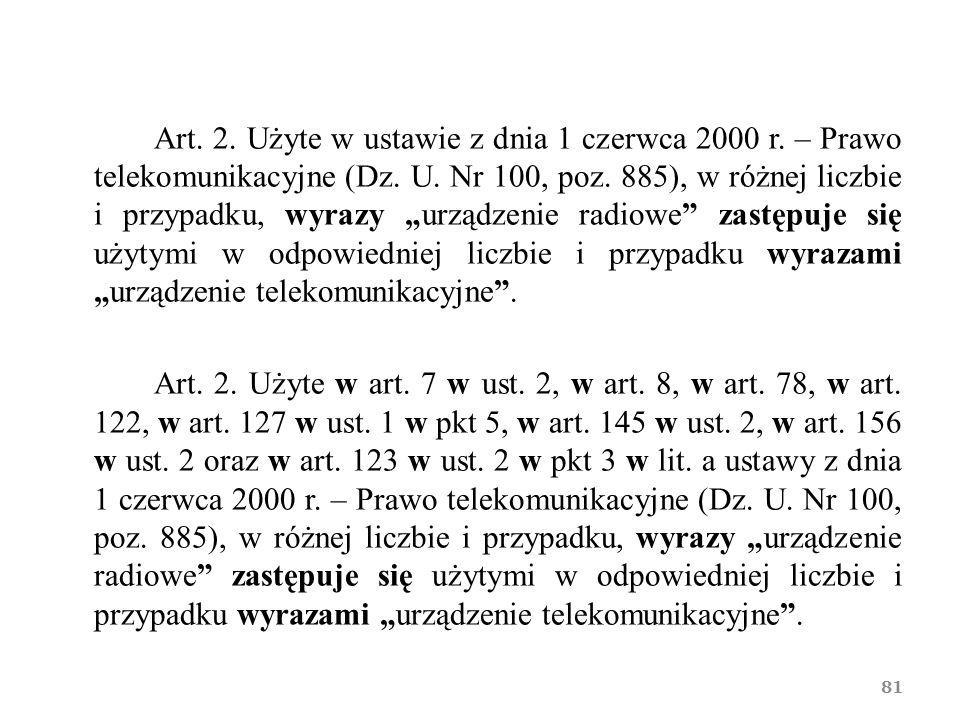 """Art. 2. Użyte w ustawie z dnia 1 czerwca 2000 r. – Prawo telekomunikacyjne (Dz. U. Nr 100, poz. 885), w różnej liczbie i przypadku, wyrazy """"urządzenie"""