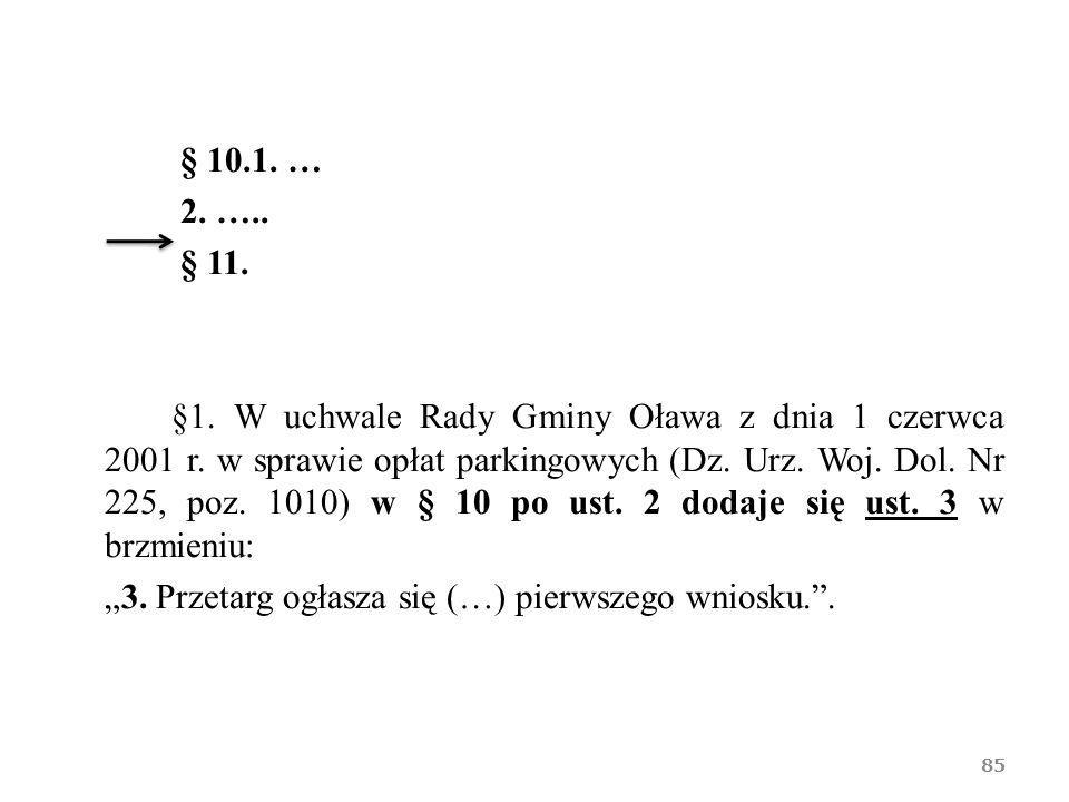 § 10.1. … 2. ….. § 11. §1. W uchwale Rady Gminy Oława z dnia 1 czerwca 2001 r. w sprawie opłat parkingowych (Dz. Urz. Woj. Dol. Nr 225, poz. 1010) w §