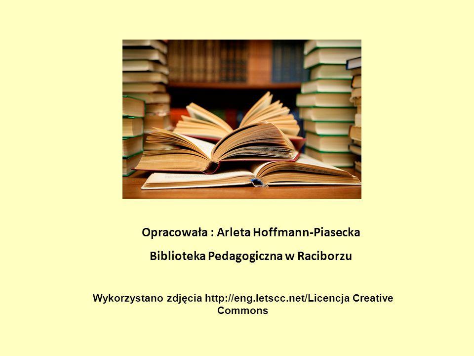 Wykorzystano zdjęcia http://eng.letscc.net/Licencja Creative Commons Opracowała : Arleta Hoffmann-Piasecka Biblioteka Pedagogiczna w Raciborzu