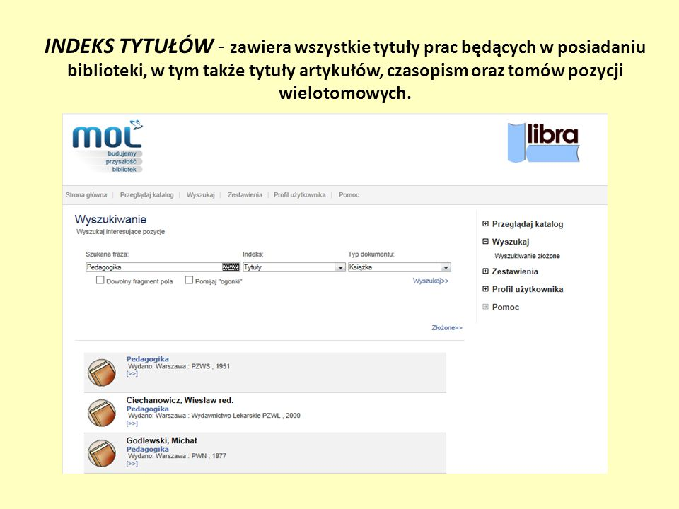 INDEKS TYTUŁÓW - zawiera wszystkie tytuły prac będących w posiadaniu biblioteki, w tym także tytuły artykułów, czasopism oraz tomów pozycji wielotomow