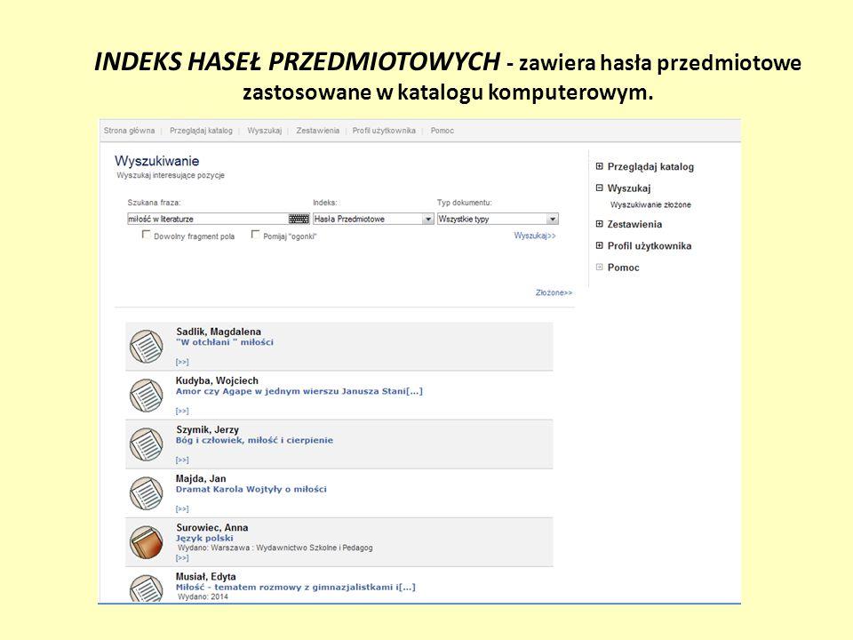 INDEKS UKD - zawiera symbole UKD (czyli Uniwersalnej Klasyfikacji Dziesiętnej) tworzące klasyfikację rzeczową zbiorów.