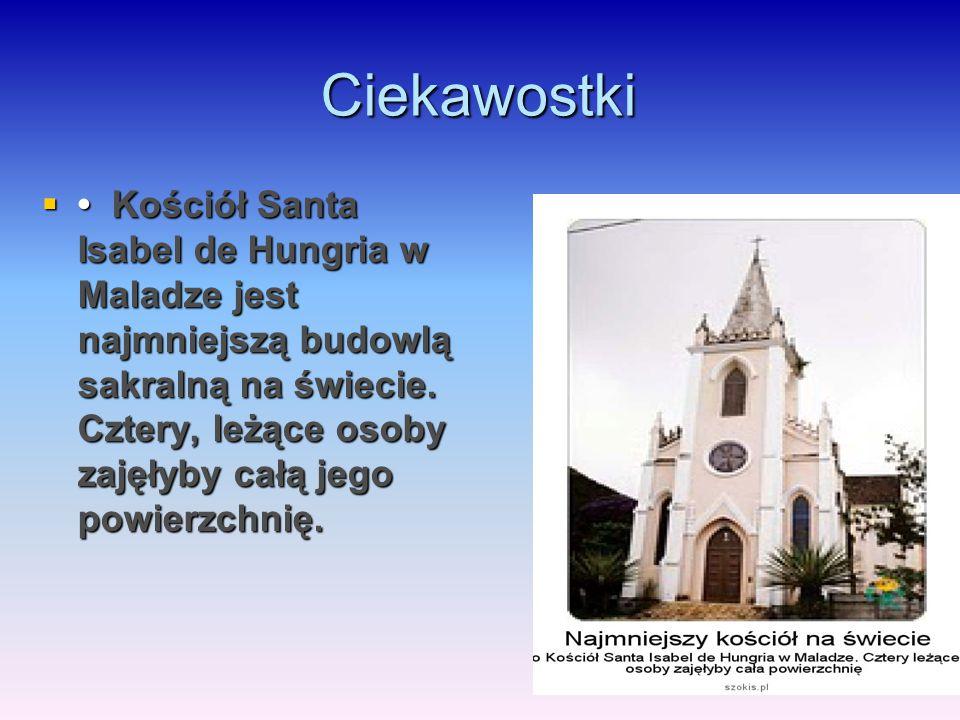 Ciekawostki  Kościół Santa Isabel de Hungria w Maladze jest najmniejszą budowlą sakralną na świecie. Cztery, leżące osoby zajęłyby całą jego powierzc