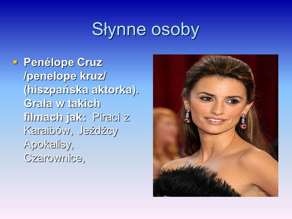 Słynne osoby  Penélope Cruz /penelope kruz/ (hiszpańska aktorka). Grała w takich filmach jak: Piraci z Karaibów, Jeźdźcy Apokalisy, Czarownice,