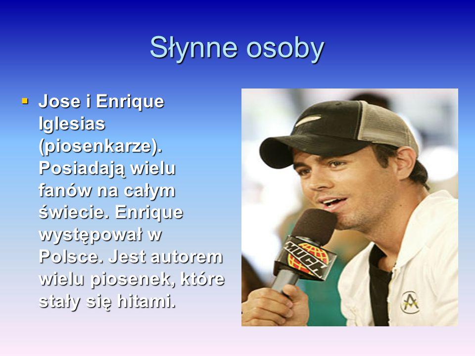 Słynne osoby  Jose i Enrique Iglesias (piosenkarze). Posiadają wielu fanów na całym świecie. Enrique występował w Polsce. Jest autorem wielu piosenek