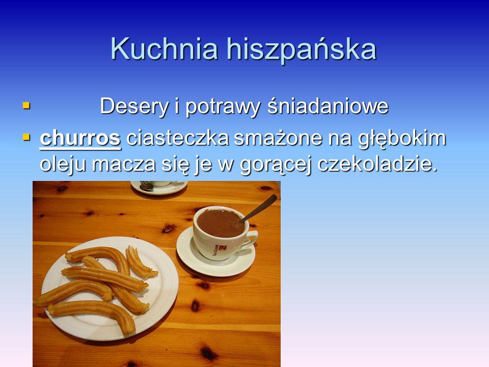 Kuchnia hiszpańska  Desery i potrawy śniadaniowe  churros ciasteczka smażone na głębokim oleju macza się je w gorącej czekoladzie.