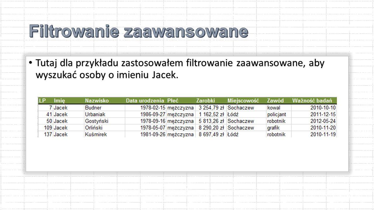 Tutaj dla przykładu zastosowałem filtrowanie zaawansowane, aby wyszukać osoby o imieniu Jacek.