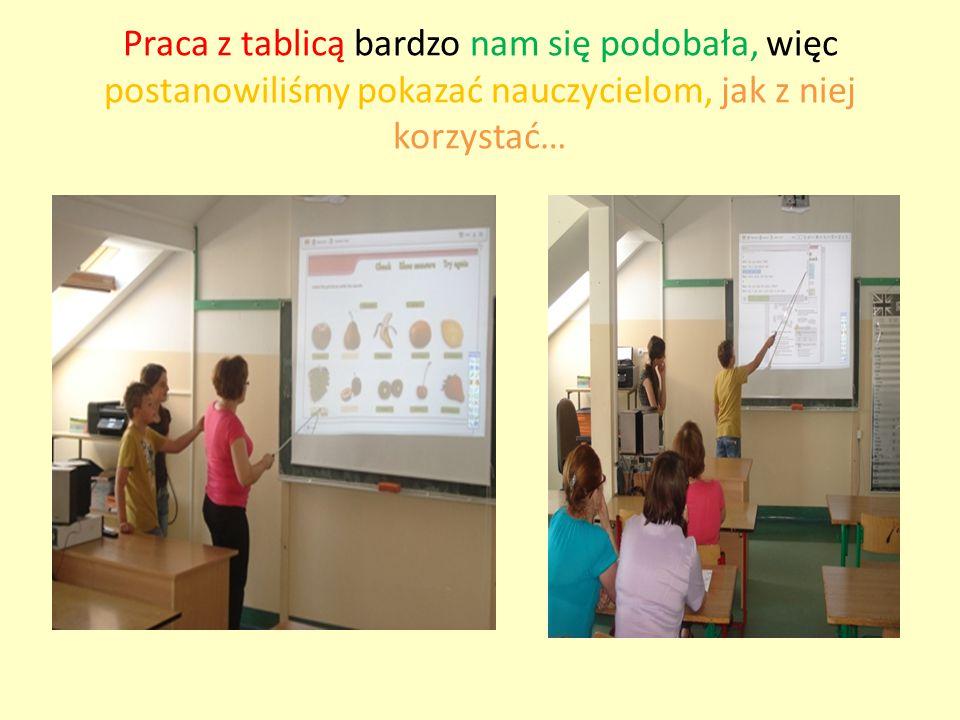Praca z tablicą bardzo nam się podobała, więc postanowiliśmy pokazać nauczycielom, jak z niej korzystać…