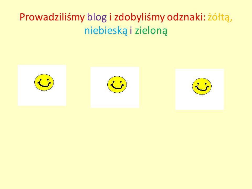 Prowadziliśmy blog i zdobyliśmy odznaki: żółtą, niebieską i zieloną