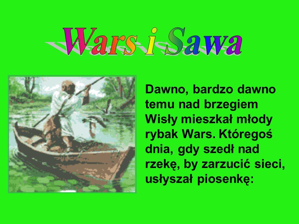 Dawno, bardzo dawno temu nad brzegiem Wisły mieszkał młody rybak Wars.