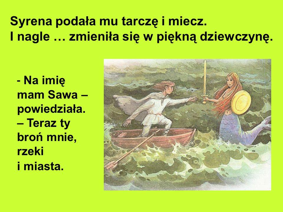 Kiedy był już na środku rzeki, wśród wzburzonych fal ujrzał dziwną postać: pół rybę, pół dziewczynę. Była to syrena. Zdziwił się Wars. Podpłynął bliże