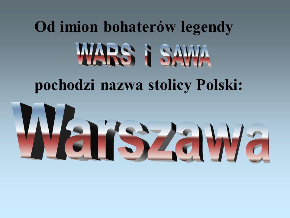 A potem było jak w bajce: Żyli długo i szczęśliwie dzielny Wars i piękna Sawa. Rosło miasto nad Wisłą- dzielna, piękna Warszawa. Fale płyną jak dawnie