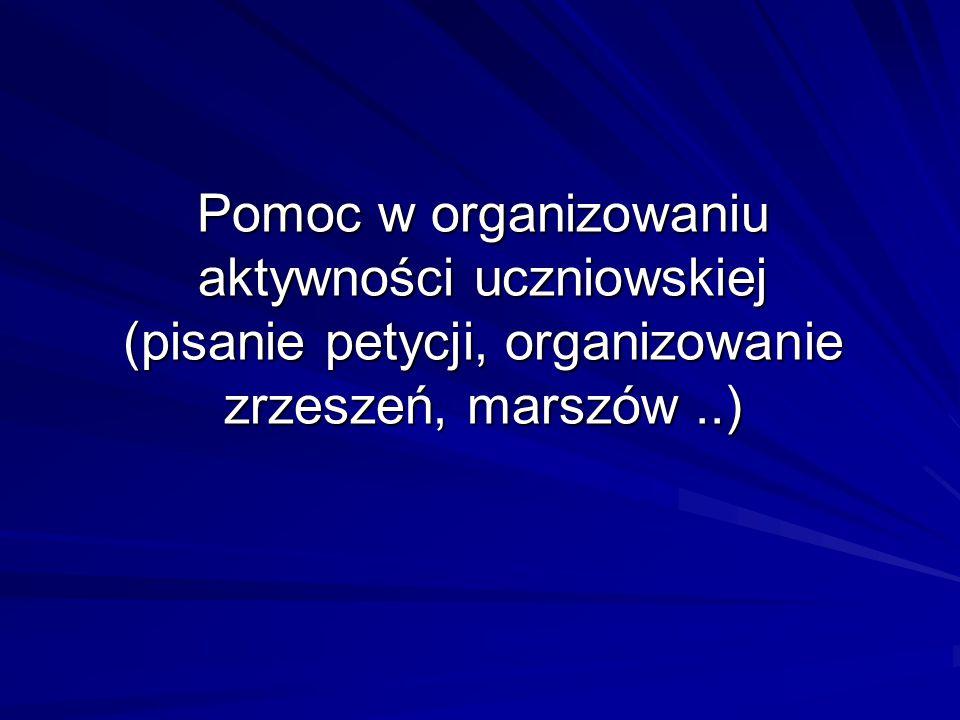Pomoc w organizowaniu aktywności uczniowskiej (pisanie petycji, organizowanie zrzeszeń, marszów..)