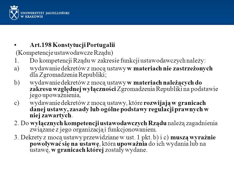 Art.198 Konstytucji Portugalii (Kompetencje ustawodawcze Rządu) 1.Do kompetencji Rządu w zakresie funkcji ustawodawczych należy: a)wydawanie dekretów