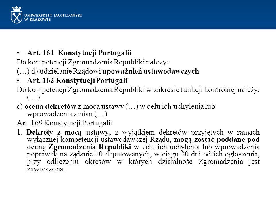 Art. 161 Konstytucji Portugalii Do kompetencji Zgromadzenia Republiki należy: (…) d) udzielanie Rządowi upoważnień ustawodawczych Art. 162 Konstytucji