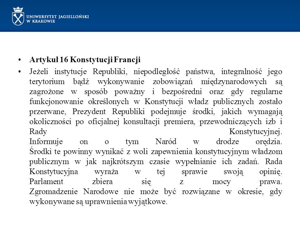 Artykuł 16 Konstytucji Francji Jeżeli instytucje Republiki, niepodległość państwa, integralność jego terytorium bądź wykonywanie zobowiązań międzynaro