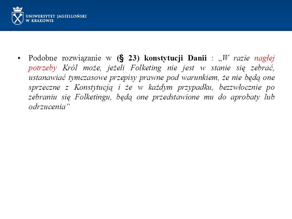 """Podobne rozwiązanie w (§ 23) konstytucji Danii : """"W razie nagłej potrzeby Król może, jeżeli Folketing nie jest w stanie się zebrać, ustanawiać tymczas"""