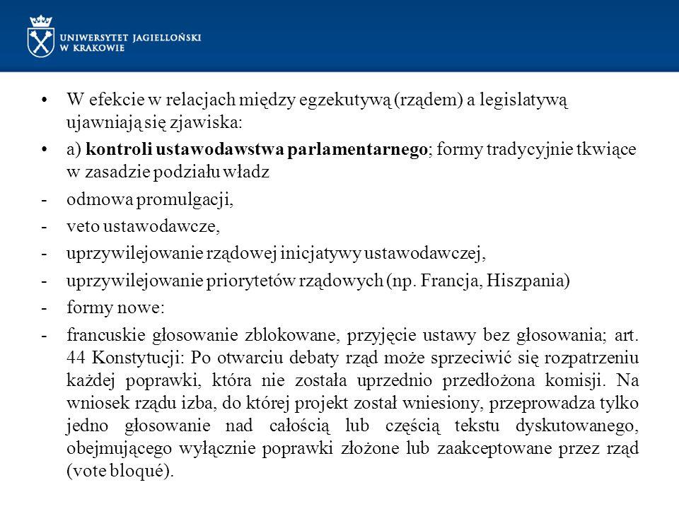 W efekcie w relacjach między egzekutywą (rządem) a legislatywą ujawniają się zjawiska: a) kontroli ustawodawstwa parlamentarnego; formy tradycyjnie tk