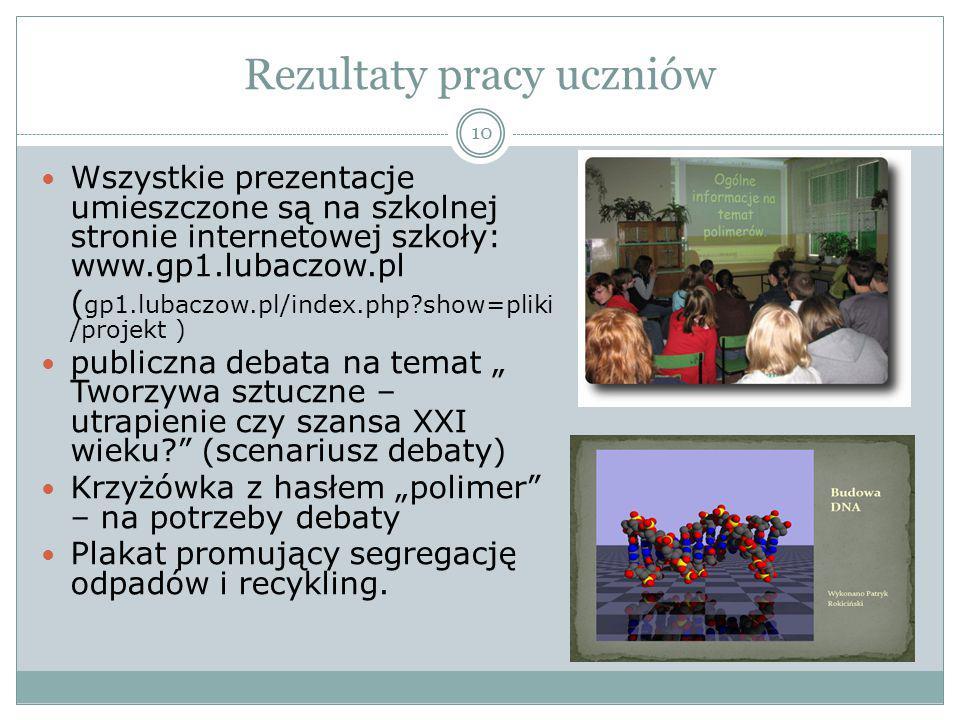 Rezultaty pracy uczniów 10 Wszystkie prezentacje umieszczone są na szkolnej stronie internetowej szkoły: www.gp1.lubaczow.pl ( gp1.lubaczow.pl/index.p