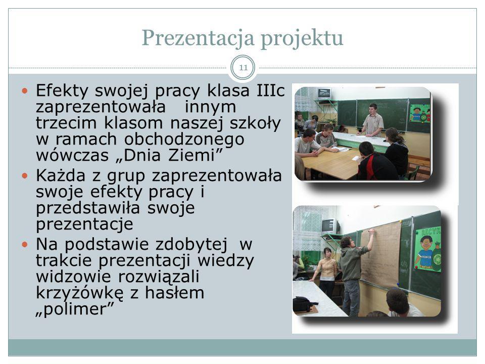 """Prezentacja projektu 11 Efekty swojej pracy klasa IIIc zaprezentowała innym trzecim klasom naszej szkoły w ramach obchodzonego wówczas """"Dnia Ziemi"""" Ka"""