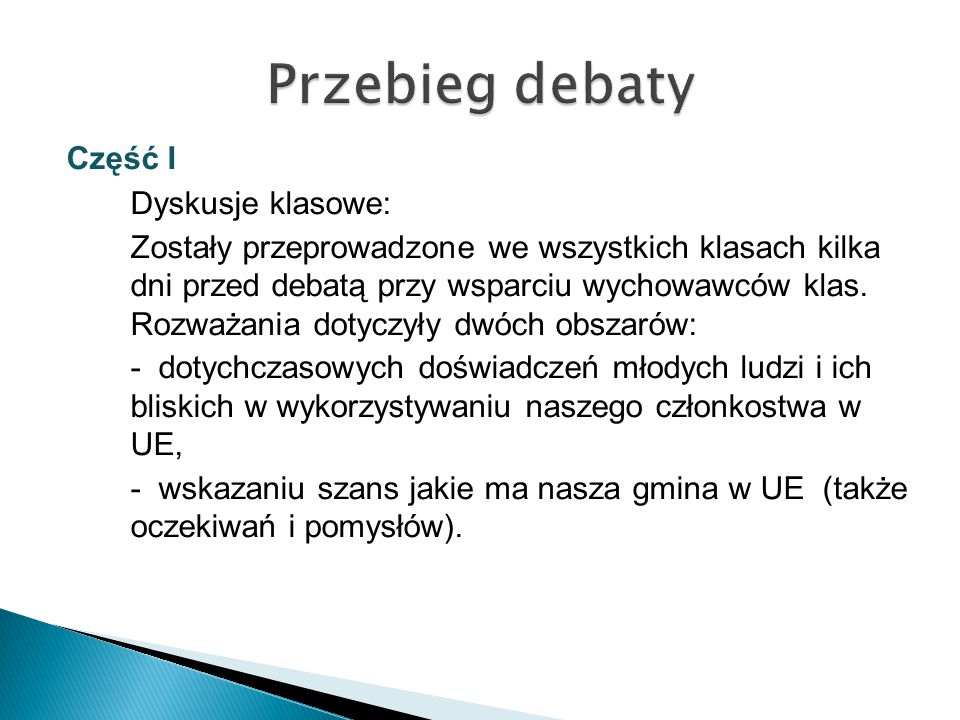 Część I Dyskusje klasowe: Zostały przeprowadzone we wszystkich klasach kilka dni przed debatą przy wsparciu wychowawców klas.