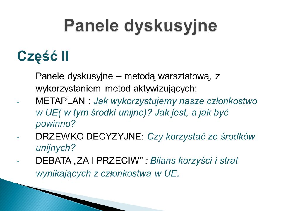 Część II Panele dyskusyjne – metodą warsztatową, z wykorzystaniem metod aktywizujących: - METAPLAN : Jak wykorzystujemy nasze członkostwo w UE( w tym środki unijne).