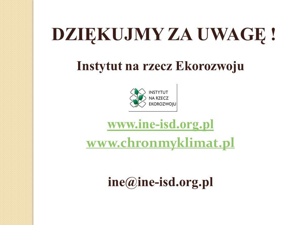 DZIĘKUJMY ZA UWAGĘ ! Instytut na rzecz Ekorozwoju www.ine-isd.org.pl www.chronmyklimat.pl ine@ine-isd.org.pl