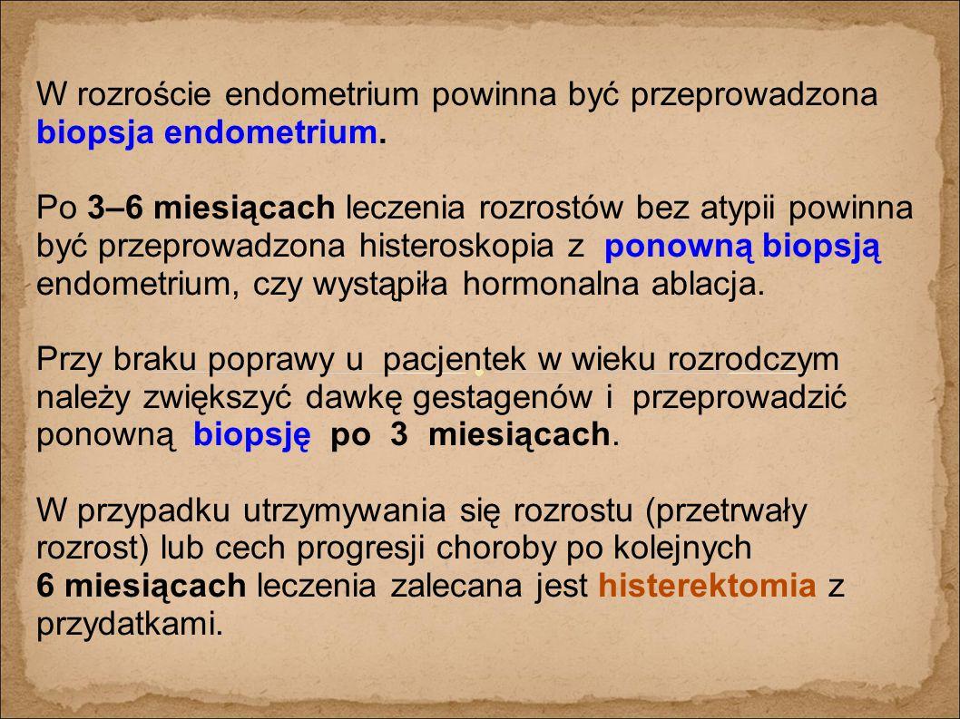W rozroście endometrium powinna być przeprowadzona biopsja endometrium.