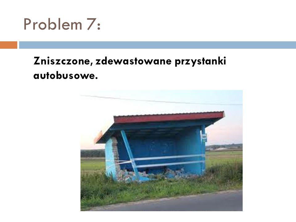 Problem 7: Zniszczone, zdewastowane przystanki autobusowe.