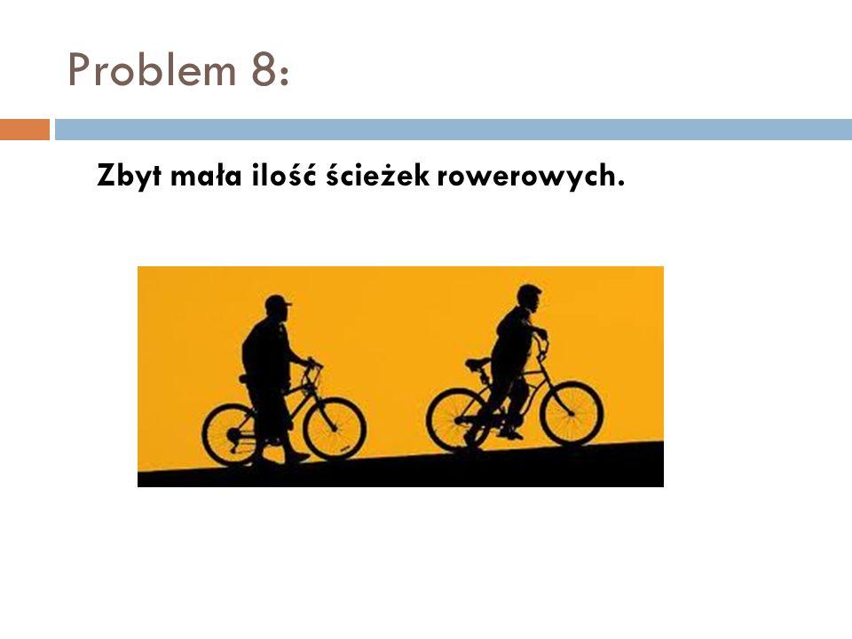 Problem 8: Zbyt mała ilość ścieżek rowerowych.