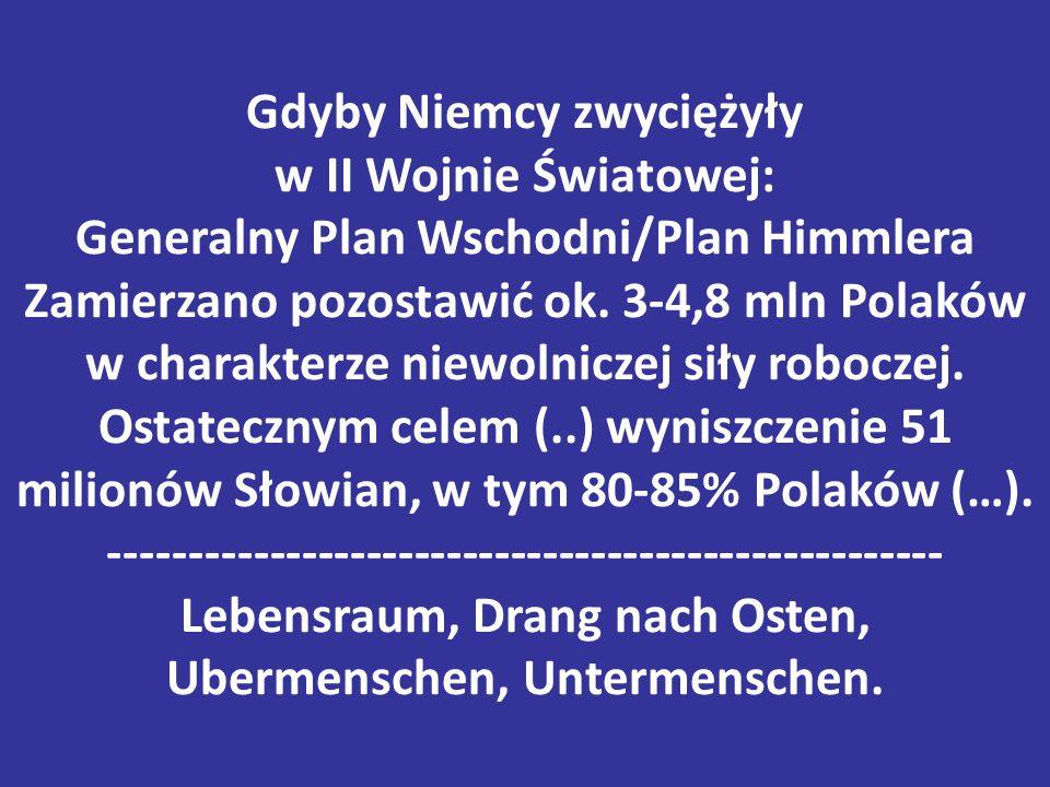 Gdyby Niemcy zwyciężyły w II Wojnie Światowej: Generalny Plan Wschodni/Plan Himmlera Zamierzano pozostawić ok. 3-4,8 mln Polaków w charakterze niewoln
