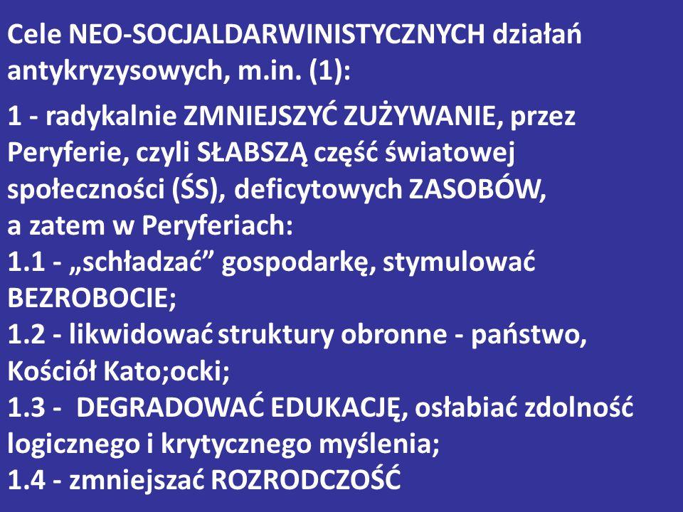 Cele NEO-SOCJALDARWINISTYCZNYCH działań antykryzysowych, m.in. (1): 1 - radykalnie ZMNIEJSZYĆ ZUŻYWANIE, przez Peryferie, czyli SŁABSZĄ część światowe