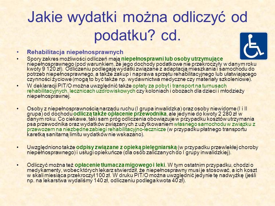 Jakie wydatki można odliczyć od podatku? cd. Rehabilitacja niepełnosprawnych Spory zakres możliwości odliczeń mają niepełnosprawni lub osoby utrzymują