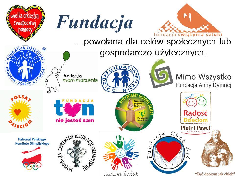Fundacja …powołana dla celów społecznych lub gospodarczo użytecznych.