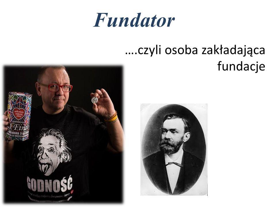 ….czyli osoba zakładająca fundacje Fundator