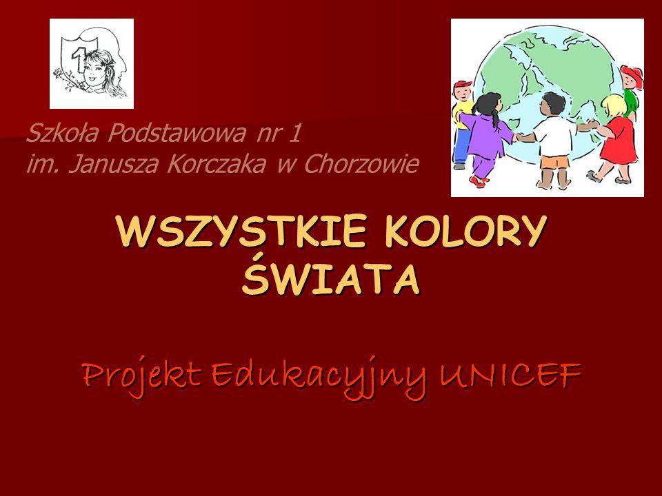 WSZYSTKIE KOLORY ŚWIATA Projekt Edukacyjny UNICEF Szkoła Podstawowa nr 1 im.