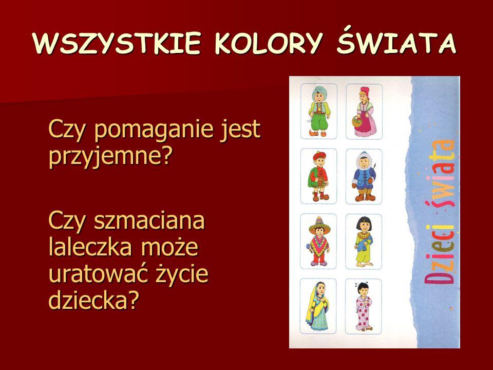 WSZYSTKIE KOLORY ŚWIATA Czy pomaganie jest przyjemne? Czy szmaciana laleczka może uratować życie dziecka?