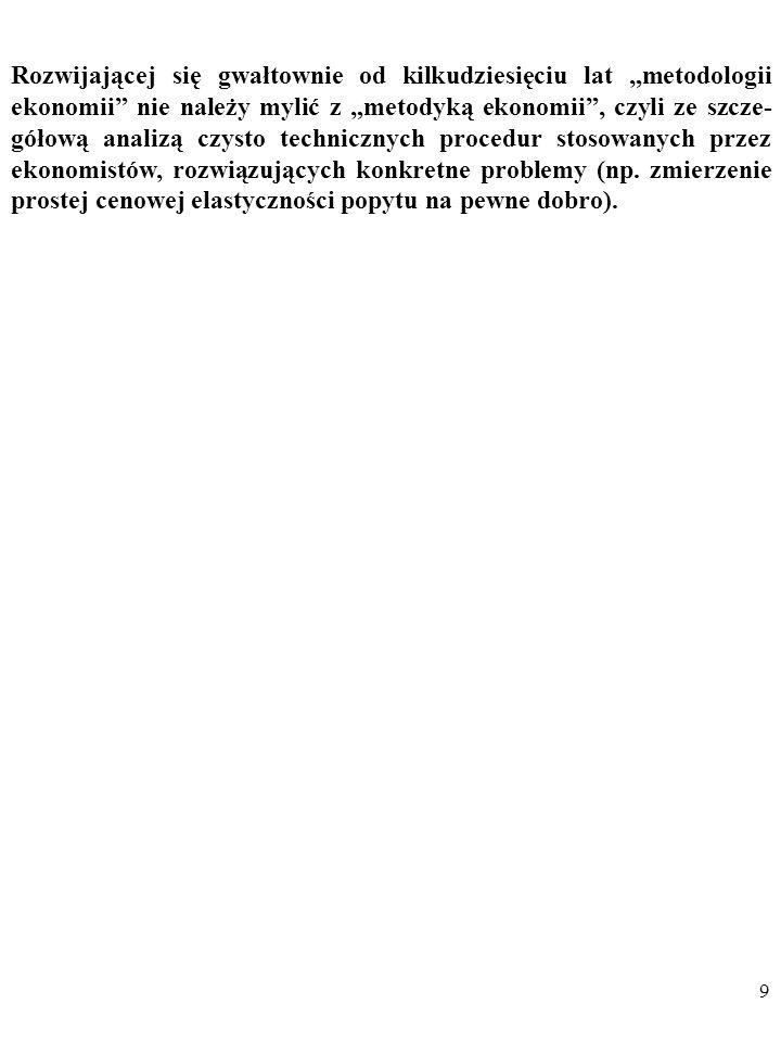 8 W szczególności chodzi m.in. o badanie: a)Celu działania ekonomistów. b) Ogólnych metod gromadzenia wiedzy stosowanych przez ekono- mistów, w celu i