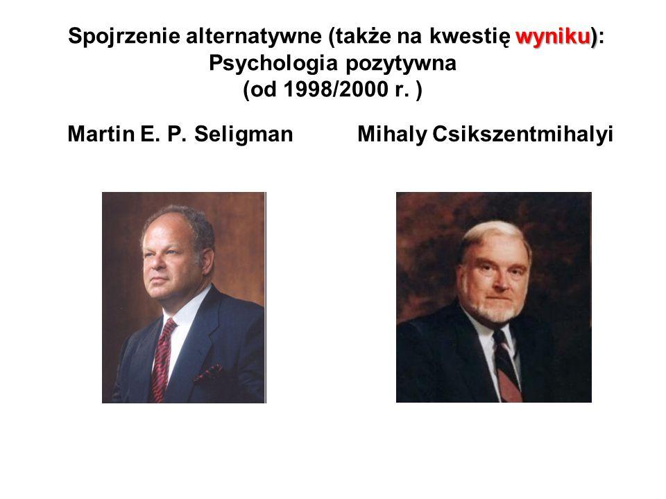 wyniku) Spojrzenie alternatywne (także na kwestię wyniku): Psychologia pozytywna (od 1998/2000 r. ) Martin E. P. SeligmanMihaly Csikszentmihalyi