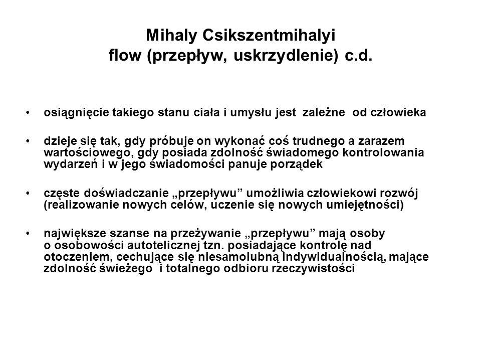 Mihaly Csikszentmihalyi flow (przepływ, uskrzydlenie) c.d. osiągnięcie takiego stanu ciała i umysłu jest zależne od człowieka dzieje się tak, gdy prób
