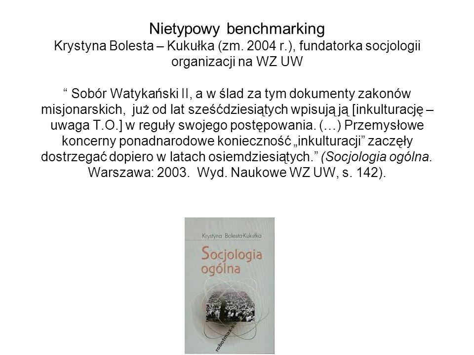 """Nietypowy benchmarking Krystyna Bolesta – Kukułka (zm. 2004 r.), fundatorka socjologii organizacji na WZ UW """" Sobór Watykański II, a w ślad za tym dok"""