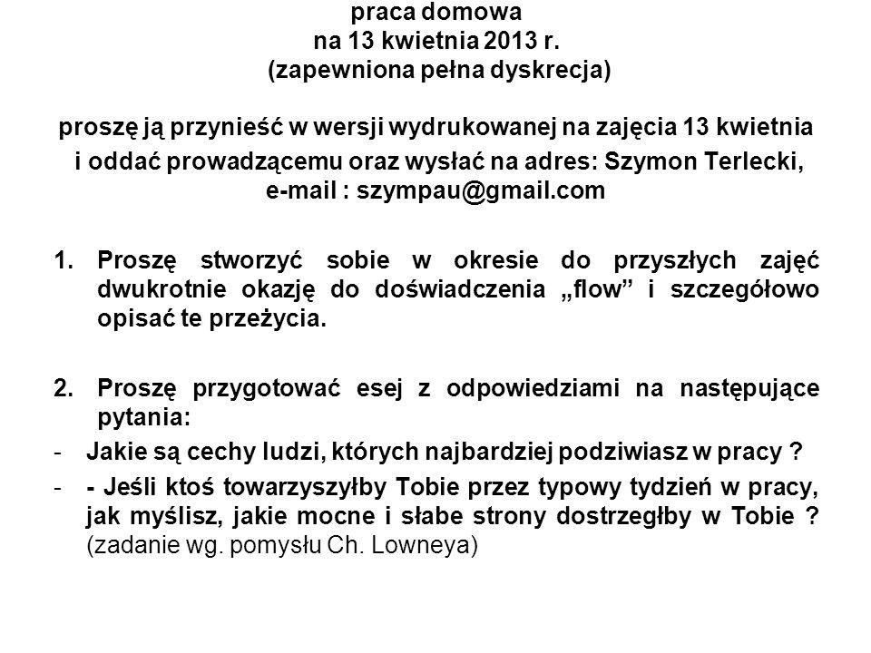 praca domowa na 13 kwietnia 2013 r. (zapewniona pełna dyskrecja) proszę ją przynieść w wersji wydrukowanej na zajęcia 13 kwietnia i oddać prowadzącemu