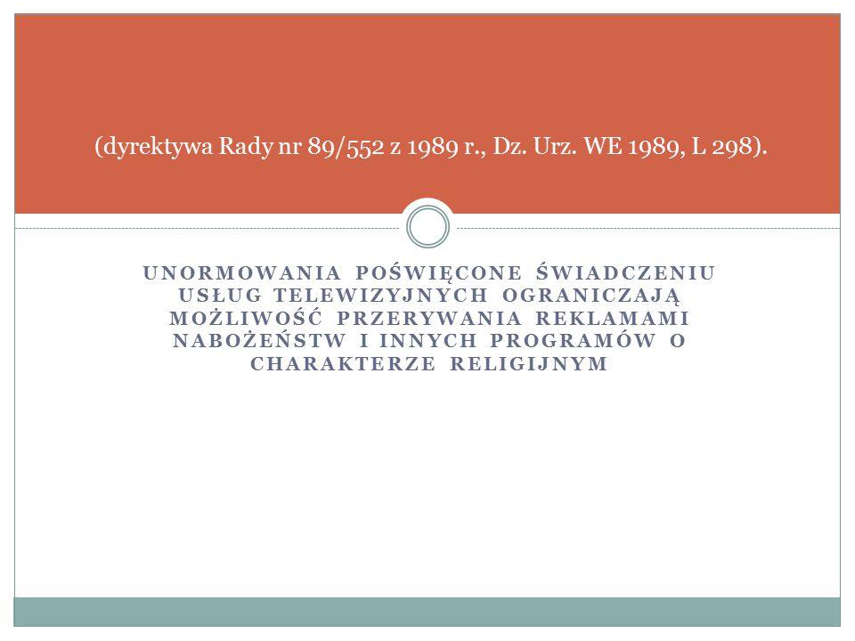 UNORMOWANIA POŚWIĘCONE ŚWIADCZENIU USŁUG TELEWIZYJNYCH OGRANICZAJĄ MOŻLIWOŚĆ PRZERYWANIA REKLAMAMI NABOŻEŃSTW I INNYCH PROGRAMÓW O CHARAKTERZE RELIGIJNYM (dyrektywa Rady nr 89/552 z 1989 r., Dz.