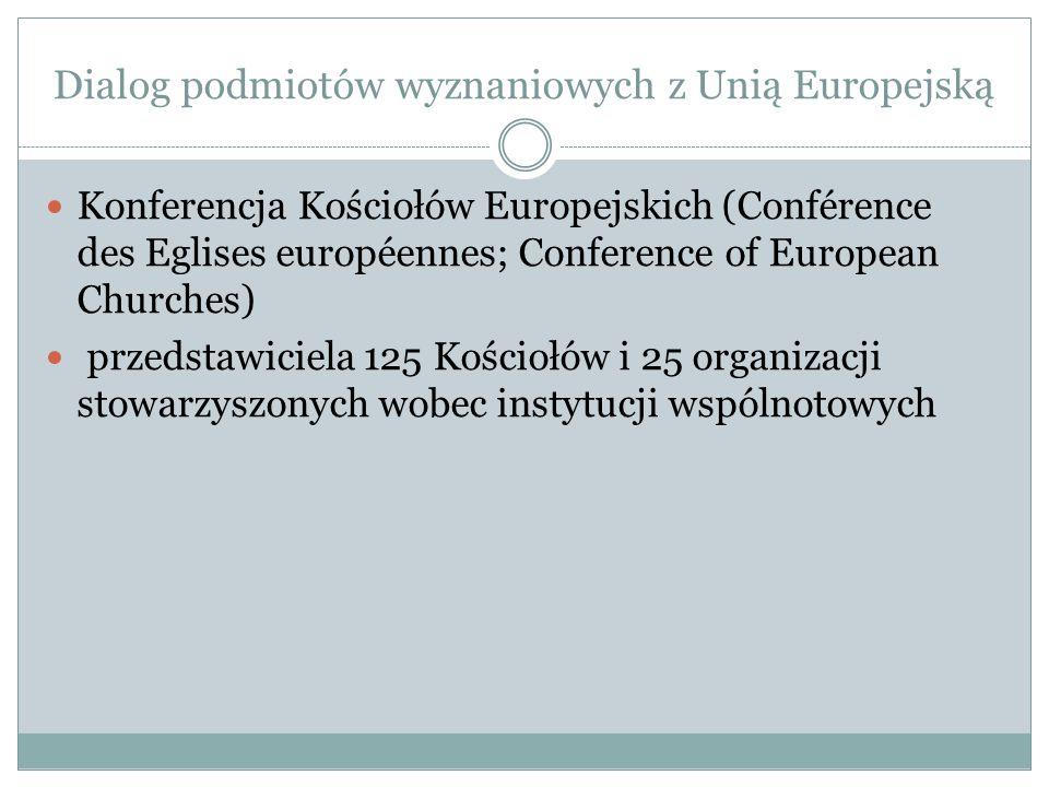 Dialog podmiotów wyznaniowych z Unią Europejską Konferencja Kościołów Europejskich (Conférence des Eglises européennes; Conference of European Churches) przedstawiciela 125 Kościołów i 25 organizacji stowarzyszonych wobec instytucji wspólnotowych