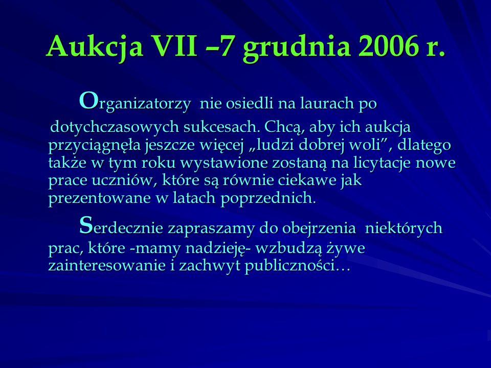 """Aukcja VII –7 grudnia 2006 r. O rganizatorzy nie osiedli na laurach po dotychczasowych sukcesach. Chcą, aby ich aukcja przyciągnęła jeszcze więcej """"lu"""